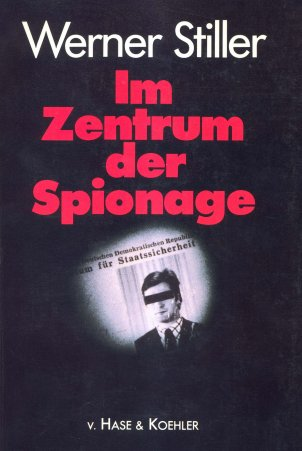 Werner Stiller: Im Zentrum der Spionage (At the Centre of Espionage)